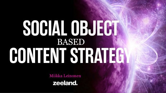 SOCIAL OBJECT CONTENT STRATEGY BASED  Miikka Leinonen
