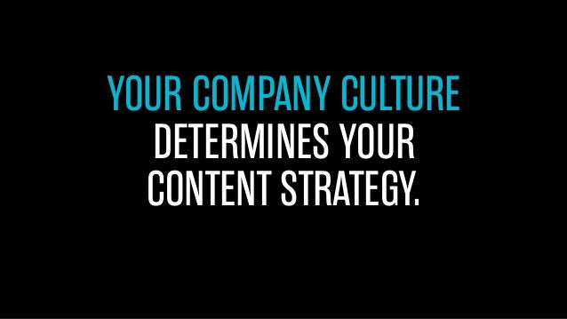YOUR COMPANY CULTURE DETERMINES YOUR CONTENT STRATEGY.