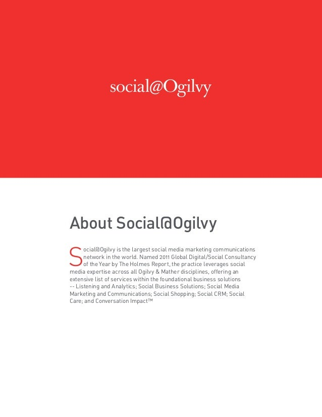 About Social@Ogilvy S ocial@Ogilvy is the largest social media marketing communications network in the world. Named 2011 G...