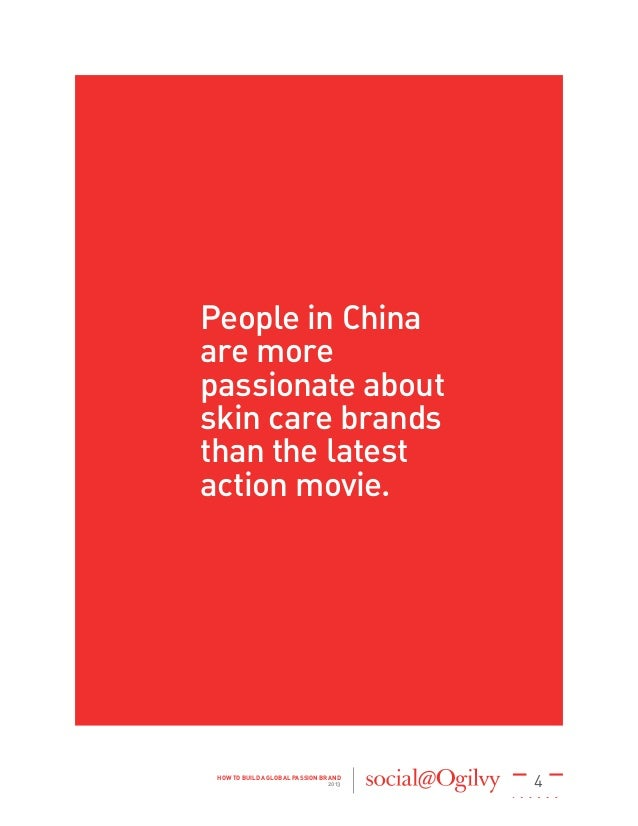 4HOW TO BUILD A GLOBAL PASSION BRAND 2013 People in China are more passionate about skin care brands than the latest actio...