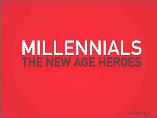 MILLENNIALS THE NEW AGE HEROES