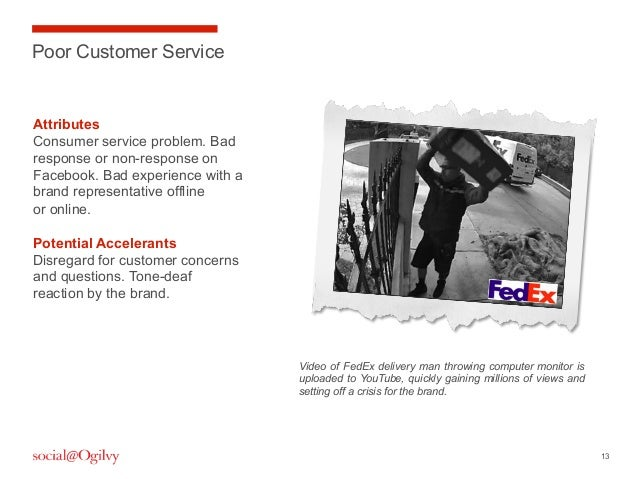 13Poor Customer ServiceAttributesConsumer service problem. Badresponse or non-response onFacebook. Bad experience with abr...