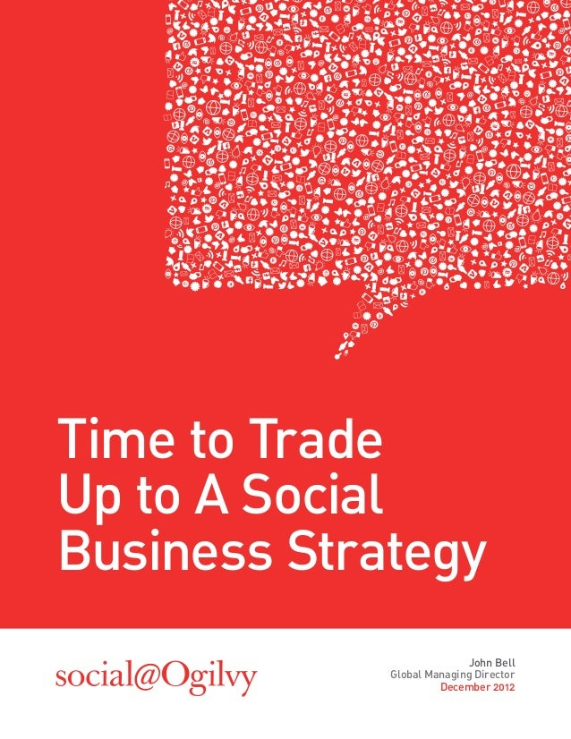 Time to TradeUp to A SocialBusiness Strategy                           John Bell             Global Managing Director     ...