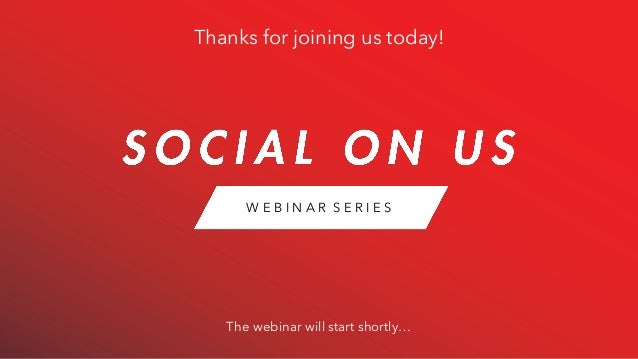 The webinar will start shortly… Thanks for joining us today! W E B I N A R S E R I E S