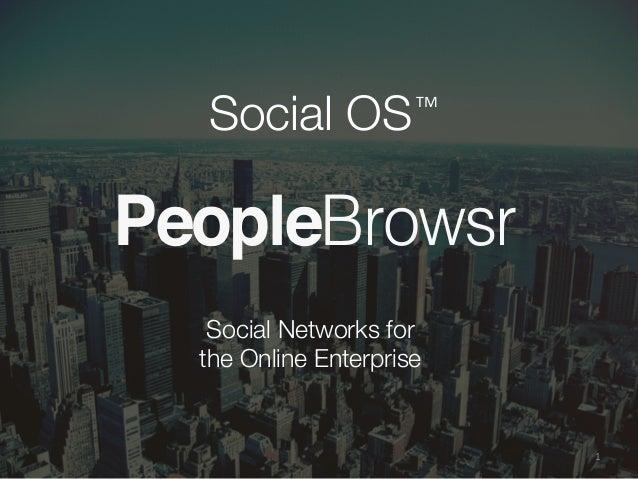 PeopleBrowsr 1   Social Networks for the Online Enterprise   Social OS  TM