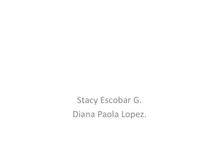 Stacy Escobar G.<br />Diana Paola Lopez.<br />
