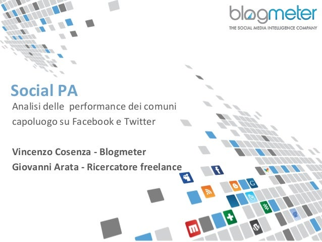 Social PA  Analisi delle performance dei comuni  capoluogo su Facebook e Twitter  Vincenzo Cosenza - Blogmeter  Giovanni A...