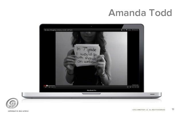 Amanda Todd                                            ©2012 @MIKETRAP, LLC. ALL RIGHTS RESERVED.   13COPYRIGHT © 2012...