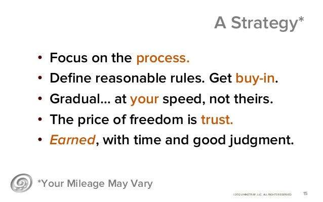 A Strategy*•   Focus on the process.•   Define reasonable rules. Get buy-in.•   Gradual… at your speed, not theirs.•   ...