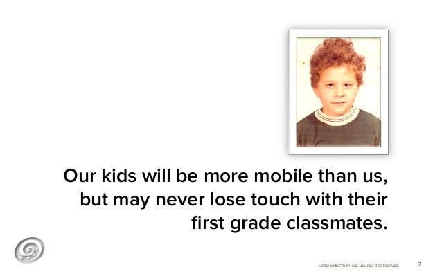 Our kids will be more mobile than us, but may never lose touch with their               first grade classmates.            ...