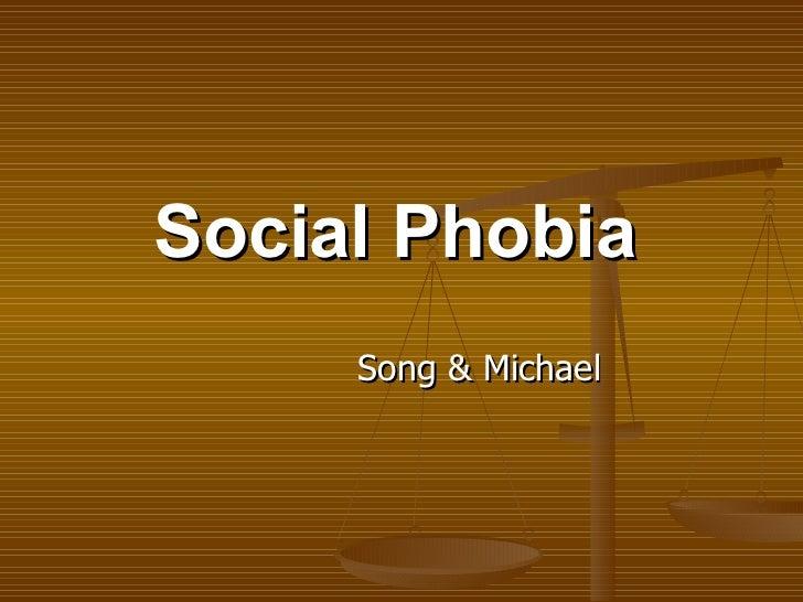 Social Phobia Song & Michael