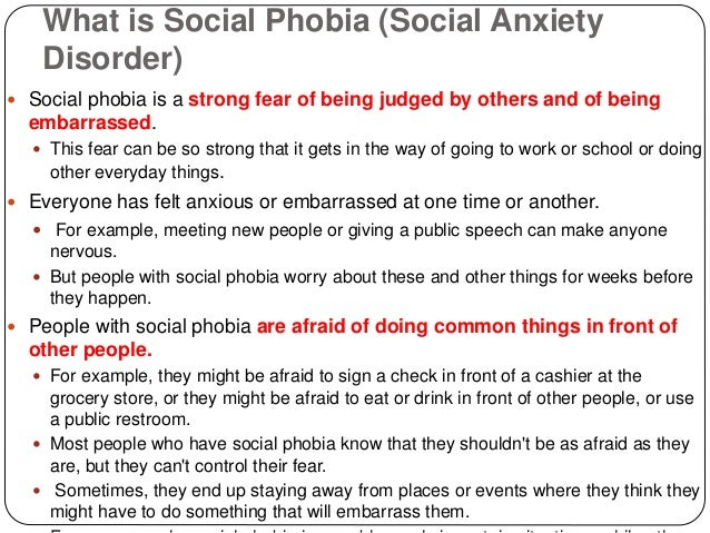 social phobia social anxiety This social anxiety evolves into social phobia when interactive avoidance is present the social avoidance or social phobia often is a precursor to agoraphobia panic attacks are a common symptom which drives social phobia fear of a panic or anxiety attack often leans to avoidance anxiety is fear.