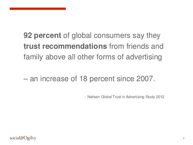492 percent of global consumers say theytrust recommendations from friends andfamily above all other forms of advertising–...