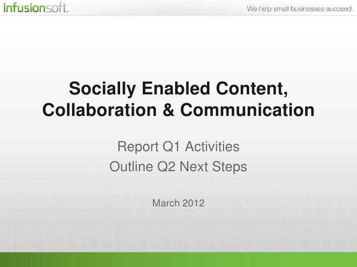 Socially Enabled Content,Collaboration & Communication        Report Q1 Activities       Outline Q2 Next Steps            ...