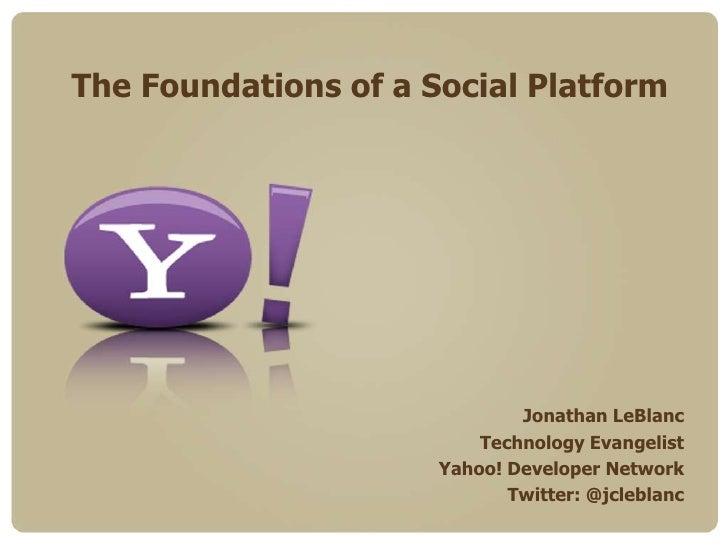 The Foundations of a Social   Application Platform<br />Jonathan LeBlanc<br />Technology Evangelist<br />Yahoo! Developer ...
