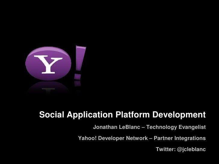 Building on Social Application PlatformsJonathan LeBlanc – Technology Evangelist<br />Yahoo! Developer Network – Partner I...