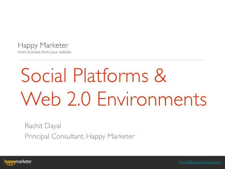 Happy Marketer.more business from your website Social Platforms & Web 2.0 Environments    Rachit Dayal    Principal Consul...
