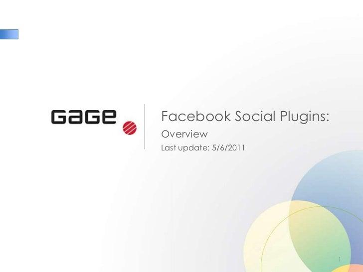 Facebook Social Plugins:<br />Overview<br />Last update: 5/6/2011<br />1<br />