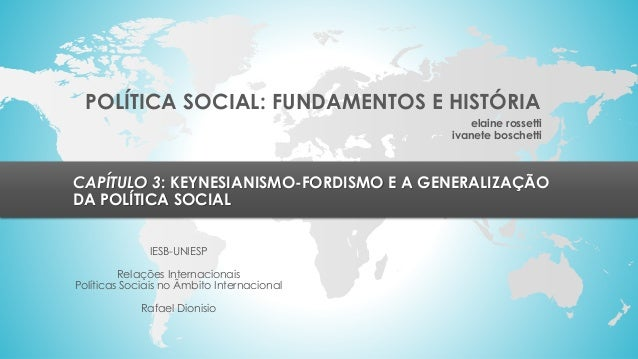 POLÍTICA SOCIAL: FUNDAMENTOS E HISTÓRIA CAPÍTULO 3: KEYNESIANISMO-FORDISMO E A GENERALIZAÇÃO DA POLÍTICA SOCIAL IESB-UNIES...