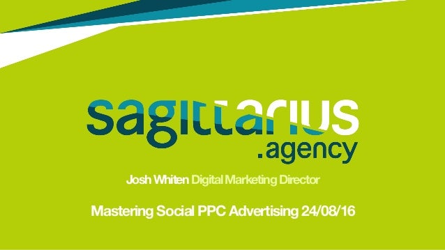 JoshWhitenDigitalMarketingDirector  Mastering Social PPC Advertising 24/08/16