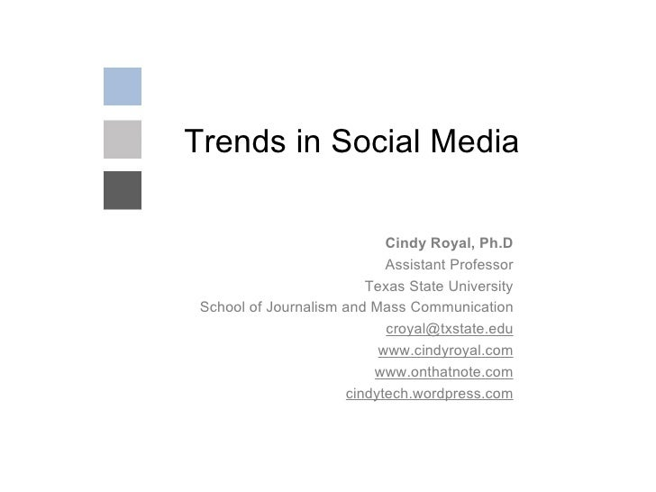 Trends in Social Media Cindy Royal, Ph.D Assistant Professor Texas State University School of Journalism and Mass Communic...