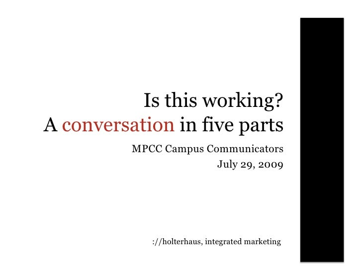 Is this working? A conversation in five parts           MPCC Campus Communicators                         July 29, 2009   ...