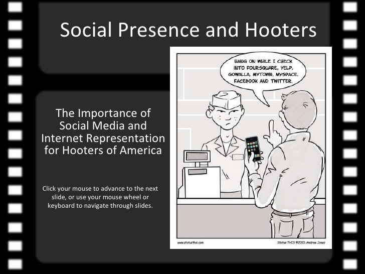 Social Presence and Hooters The Importance of Social Media and Internet Representation for Hooters of America Click your m...