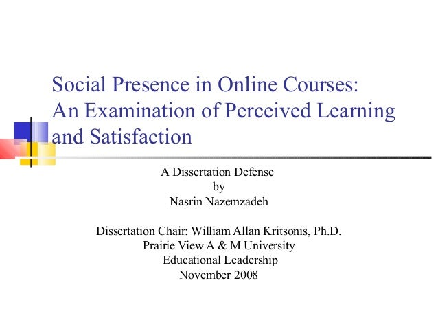 Social Presence in Online Courses:An Examination of Perceived Learningand SatisfactionA Dissertation DefensebyNasrin Nazem...