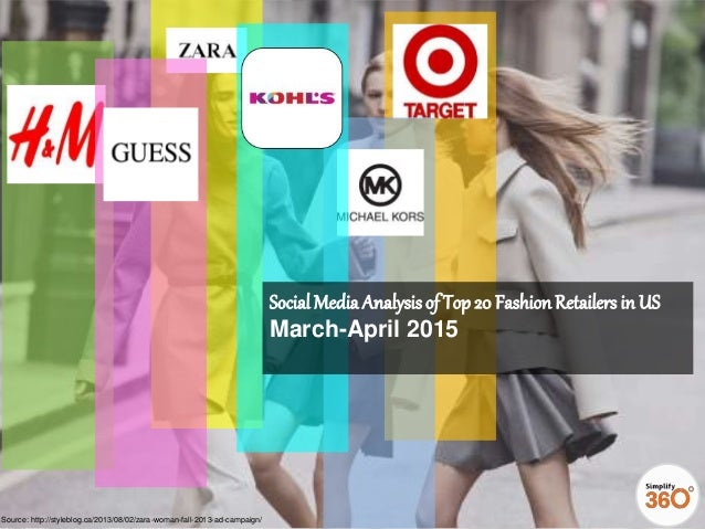 Social Media Analysisof Top 20 FashionRetailers in US March-April 2015 Source: http://styleblog.ca/2013/08/02/zara-woman-f...