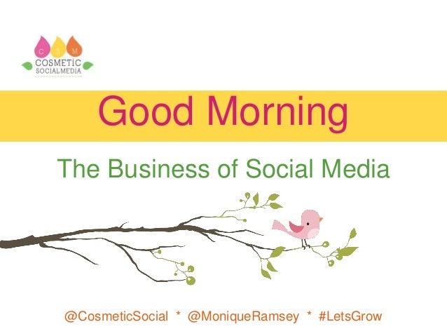 @CosmeticSocial * @MoniqueRamsey * #LetsGrow Good Morning The Business of Social Media