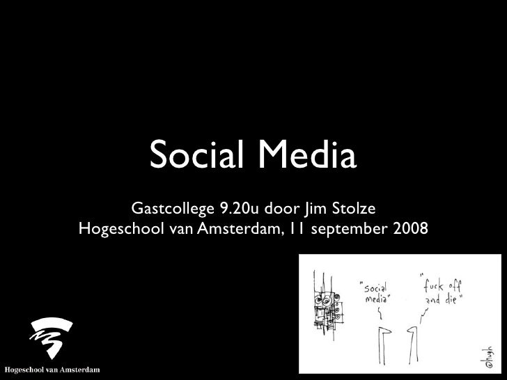 Social Media       Gastcollege 9.20u door Jim Stolze Hogeschool van Amsterdam, 11 september 2008