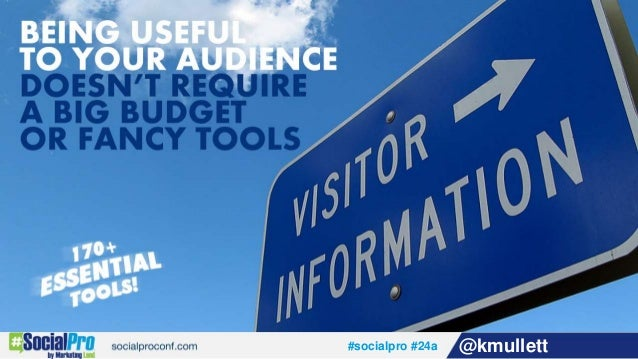 Being Useful To Your Audience Doesn't Require A Big Budget Or Fancy Tools, presented by Kevin Mullett, director of visibil...