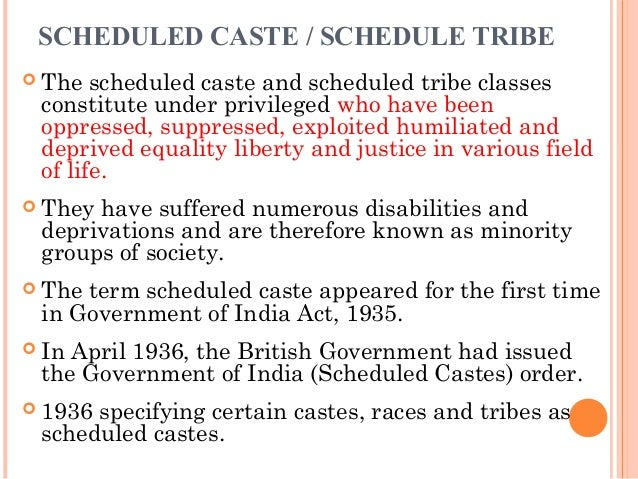 scheduled castes and scheduled tribes and The scheduled castes and the scheduled tribes (prevention of atrocities)  amendment act, 2015 has come into effect from january 26, 2016.