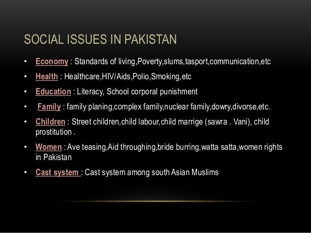 social problems and issues in pakistan Personal and social problems faced by women in higher education in pakistan through influence on policy issues related to social.