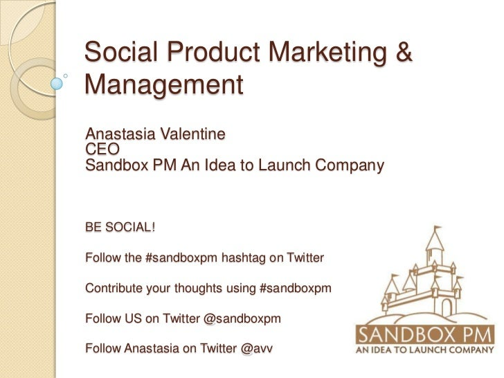 Social Product Marketing &ManagementAnastasia ValentineCEOSandbox PM An Idea to Launch CompanyBE SOCIAL!Follow the #sandbo...
