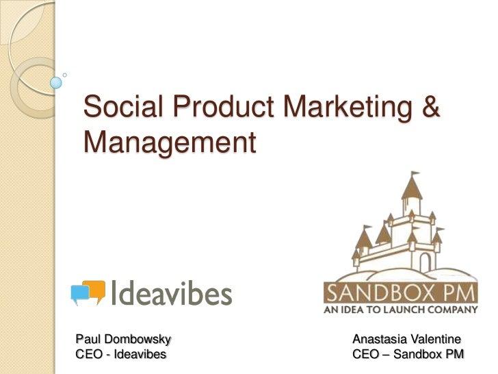 Social Product Marketing & ManagementPaul Dombowsky      Anastasia ValentineCEO - Ideavibes     CEO – Sandbox PM