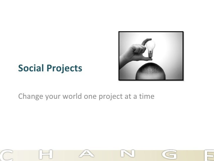 Social Projects Change your world one project at a time