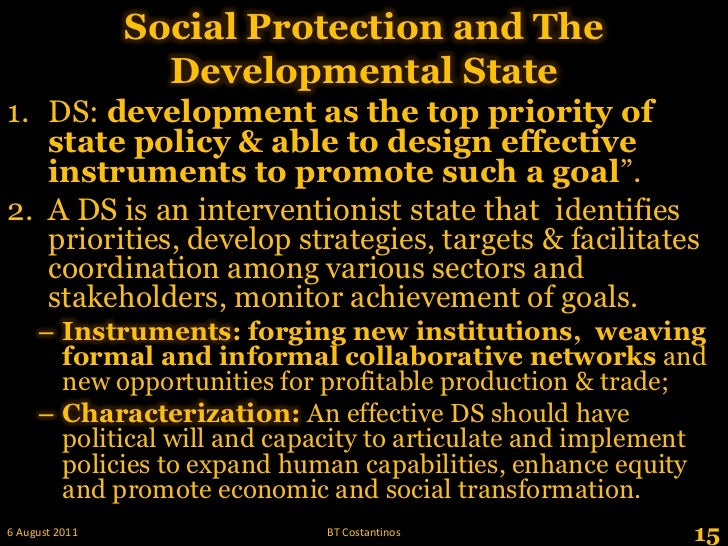 Social Protection and The Developmental State<br />DS: development as the top priority of state policy & able to design ef...