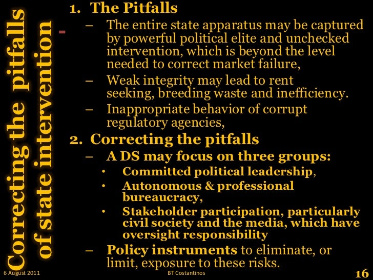 The Pitfalls<br />The entire state apparatus may be captured by powerful political elite and unchecked intervention, which...