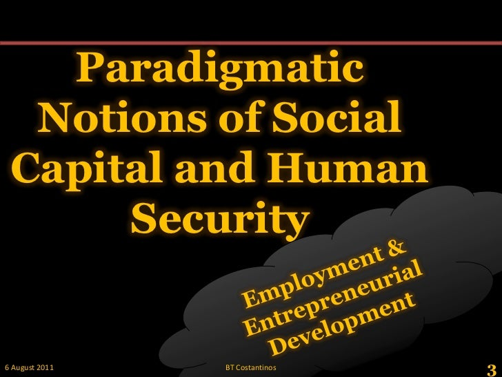 Paradigmatic Notions of Social Capital and Human Security<br />Employment & Entrepreneurial Development<br />3<br />28 May...