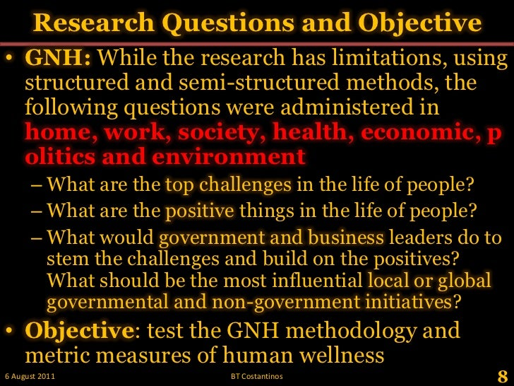 Research Questions and Objective<br />GNH: While the research has limitations, using structured and semi-structured method...