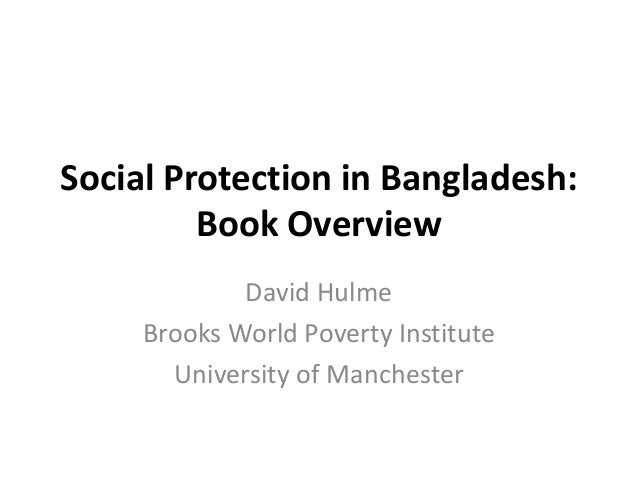 Social Protection in Bangladesh: Book Overview David Hulme Brooks World Poverty Institute University of Manchester
