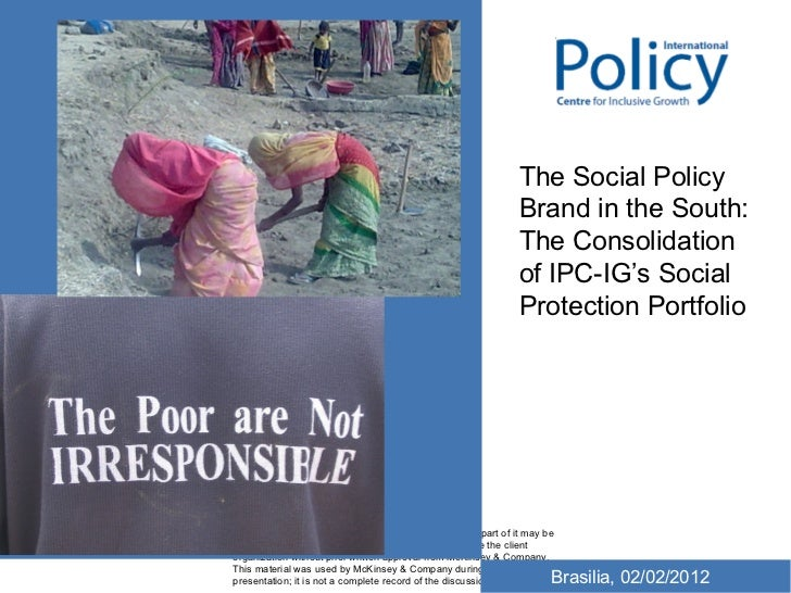 Brasilia, 02/02/2012 The Social Policy Brand in the South: The Consolidation of IPC-IG's Social Protection Portfolio