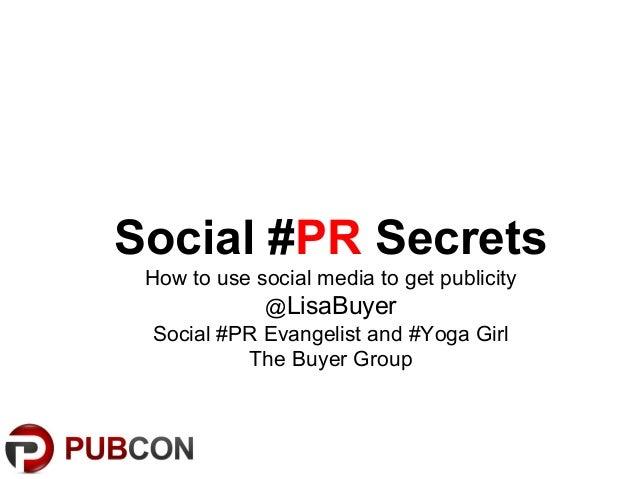 Social #PR SecretsHow to use social media to get publicity@LisaBuyerSocial #PR Evangelist and #Yoga GirlThe Buyer Group