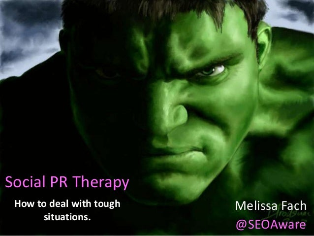 Social PR Therapy How to deal with tough situations. Melissa Fach @SEOAware