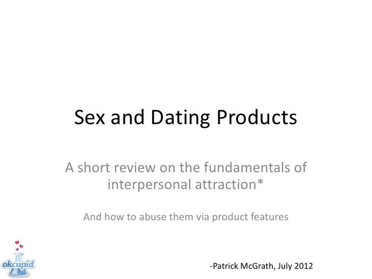 Sex and Dating ProductsA short review on the fundamentals of      interpersonal attraction*  And how to abuse them via pro...