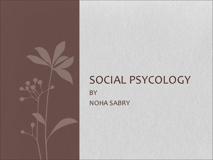 SOCIAL PSYCOLOGYBYNOHA SABRY