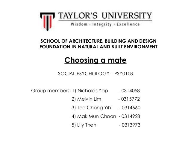 SCHOOL OF ARCHITECTURE, BUILDING AND DESIGN FOUNDATION IN NATURAL AND BUILT ENVIRONMENT  Choosing a mate SOCIAL PSYCHOLOGY...