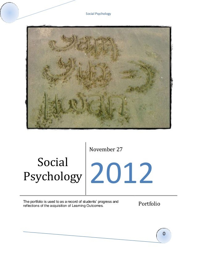 Social Psychology 0 Social Psychology November 27 2012 The portfolio is used to as a record of students' progress and refl...