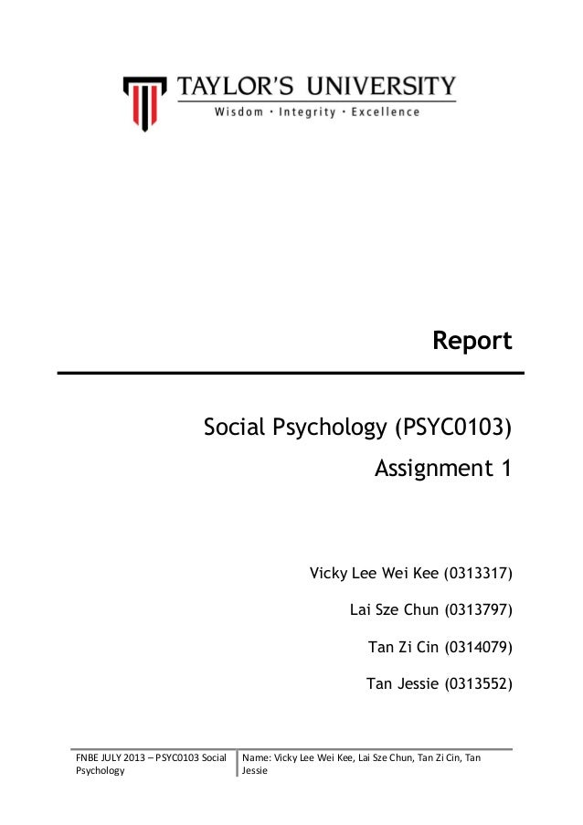 Report Social Psychology (PSYC0103) Assignment 1  Vicky Lee Wei Kee (0313317) Lai Sze Chun (0313797) Tan Zi Cin (0314079) ...